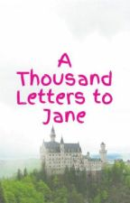 A Thousand Letters to Jane by RandomMessiah