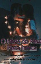 O idiota do Meu Meio-irmao by CREIDE_DOS_PARANAUE