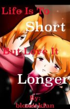 Life is to short but love is longer (Blossick) by blossickfan