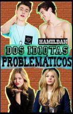 Dos idiotas problemáticos by Hamildan
