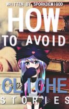 How To Avoid Cliché Stories + OC Reviews by SPORKDEMIGOD