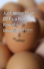 Just more than BFFs a Roc Royal Imagine!!!!!!!! by MrsBoyce_143