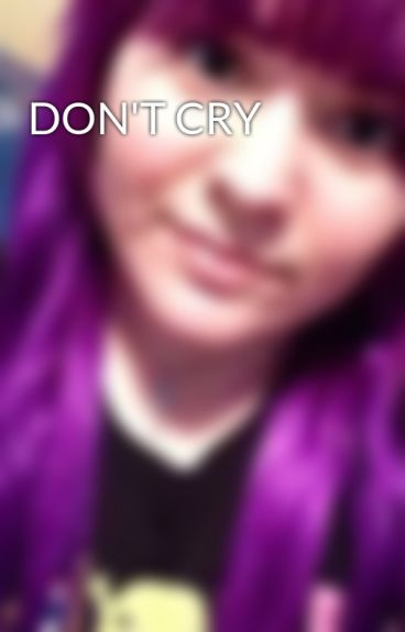 DON'T CRY by LusciousGirls