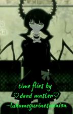 time flys by ♡dead master fanfic♡ by LukaMegurinesMinion