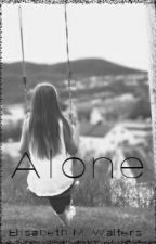 Out of the Darkness and Into the Light series: Book 2- Alone by ElisabethWalters