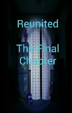 Reunited *final Chapter* by GoldenFreddyfan76