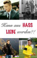 Kann aus HASS LIEBE werden?! (Marco Reus FF) by bvbsarah38