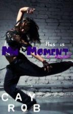 My Moment [On Hold<3] by iRockRobinsSocks