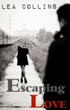 Escaping Love (A Student/Teacher Relationship) by LydiaAndLeaCollins