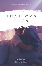 That was then|| CDLS book •2 by notstitch