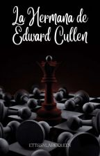 La Hermana De Edward Cullen [Book #1] © by LadyLizzy7
