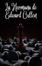 La Hermana De Edward Cullen [Book #1] by karla_lissette13