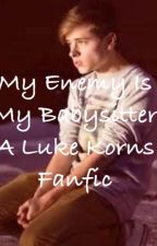 My Enemy Is My Babysitter (Luke Korns Fanfic) by Goobster