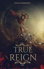True Reign by CruciformSpark7