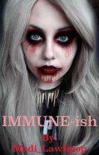 Immune-ish (#Wattys2016) by Madi_Lawlipop