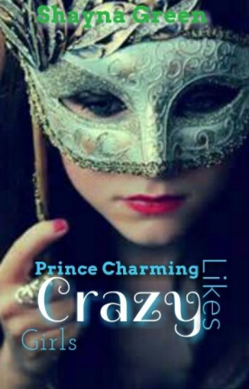 Prince Charming likes Crazy Girls
