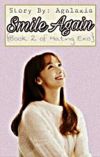 Smile Again [ON-HOLD] Book 2 Of I Hate Exo!!! by Agalaxia