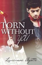 Torn Without You Tome 1 by LaurianneAyotte