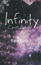 Infinity [Rant Book 1] by CamM_Love1D