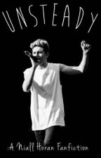 Unsteady: A Niall Horan fanfiction by BeatificDolans