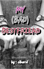 My (Bad) Bestfriend by cibervi