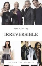 Irreversible (Sequel to Time Loop) by Alice_the_Doctress