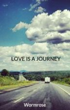 LOVE IS A JOURNEY: A collection of Poems by Wormrose