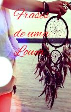 Frases de uma louca by Leticia_fofis_SQN