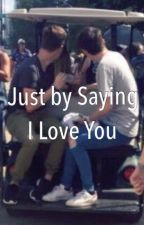 Just by Saying I Love You | Tronnor by bitetroye