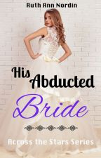 His Abducted Bride by ruthannnordin