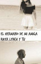 El Hermano De Mi Amiga(Riker Lynch y Tu) by chan_maii
