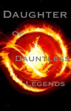 Daughter of Dauntless Legends (EDITING) by TuggerBomba