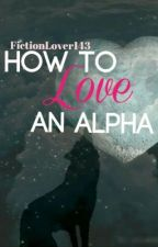 How to love an alpha by Fictonlover134