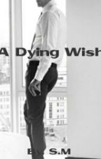 A Dying Wish (ON HOLD) by ShadowLover_cX