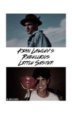 🌻 - Kian Lawley's Rebellious Little Sister. by strangelyfinn