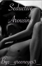 Seductive Arousing by _greeneyes3_