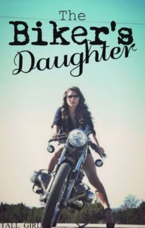 The Biker's Daughter by tall_girl
