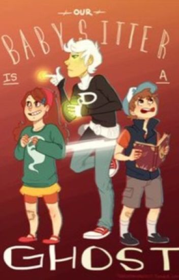 Our babysitter is a Ghost (Gravity Falls and Danny Phantom  fan fiction)