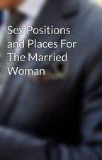 Sex Positions and Places For The Married Woman by hillsilas16