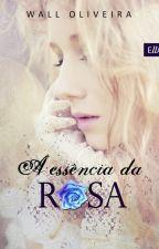 A Essência da Rosa by WaldineiaOliveiraGom