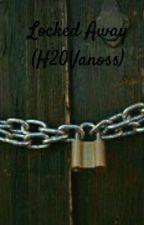 Locked Away  (H20Vanoss) by lizzythebest