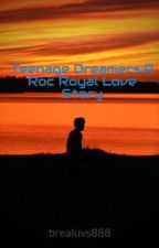 Teenage Dreamers:A Roc Royal Love Story by brealuvs888