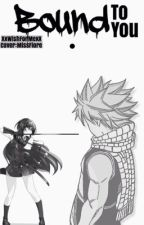 Bound to You: Natsu Dragneel Love Story (UNDER CONSTRUCTION) by XxWishForMexX