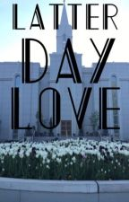 Latter Day Love by lovechelsea_xoxo