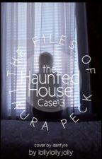 The Files of Laura Peck- Case 3- The Haunted House HAUNTED by lollylollyjolly