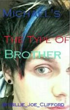 Michael's The Type Of Brother. by billie_Joe_Clifford