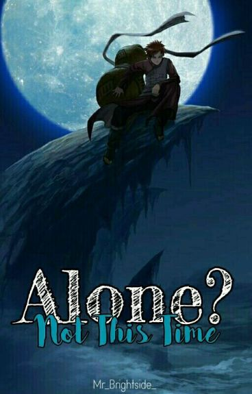 Alone? Not this time » Gaara & Tú