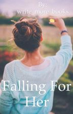 Falling For Her by write_more_books