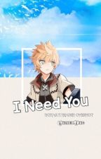 I Need You [Roxas x Reader oneshot] by UnlikelyKing
