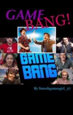Game Bang! (Sequel to Gametime With Smosh Games) by Smoshgamesgirl_27